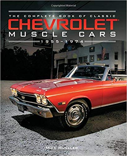 The Complete Book of Classic Chevrolet Muscle Cars: 1955-1974 Hardcover Book