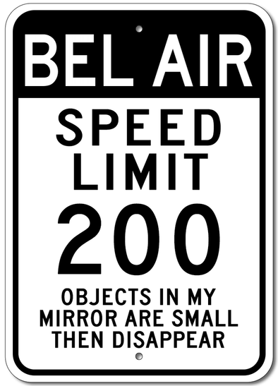 Bel Air Speed Limit 200 - Aluminum Sign