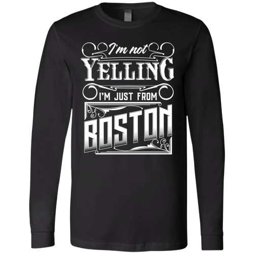 I'm Not Yelling I'm Just From Boston Long Sleeve T-Shirt
