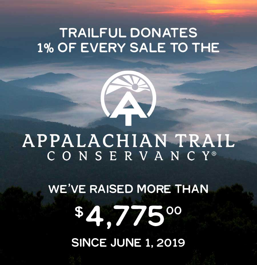 Trailful donates one percent of every sale to the Appalachian Trail Conservancy.                                We've donated $4,775 since June 1, 2019