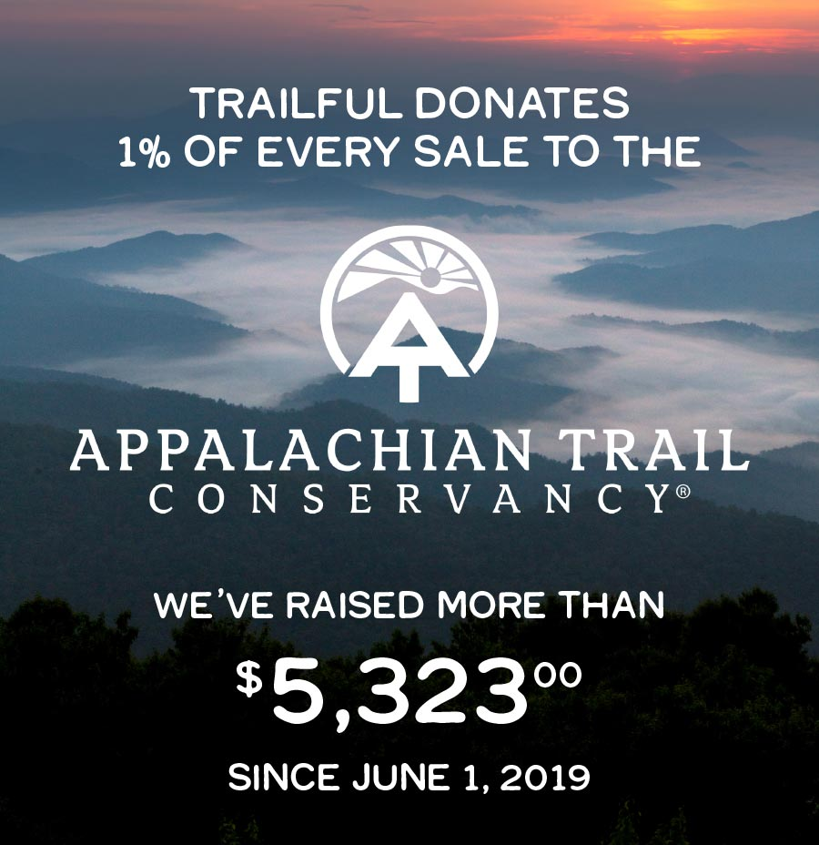 Trailful donates one percent of every sale to the Appalachian Trail Conservancy.                                We've donated $5,323 since June 1, 2019