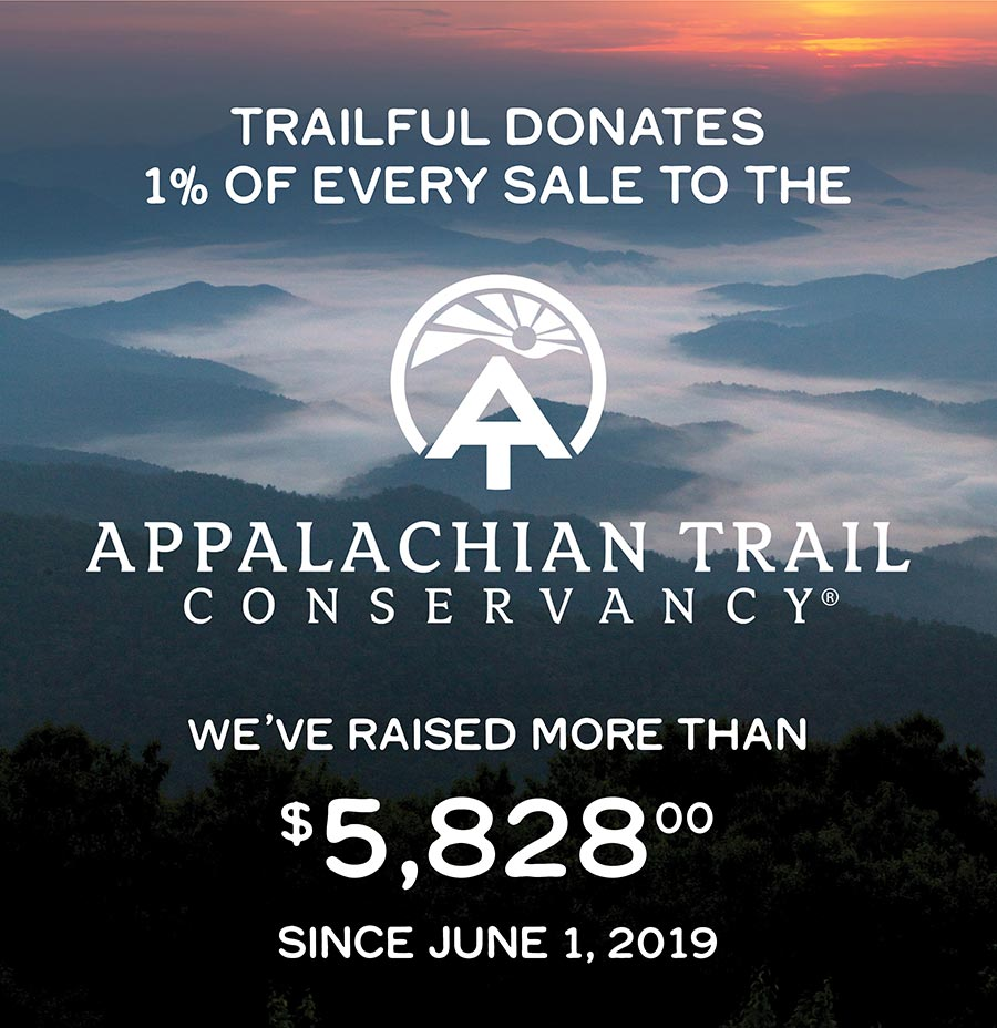 Trailful donates one percent of every sale to the Appalachian Trail Conservancy.                                We've donated $5,828 since June 1, 2019