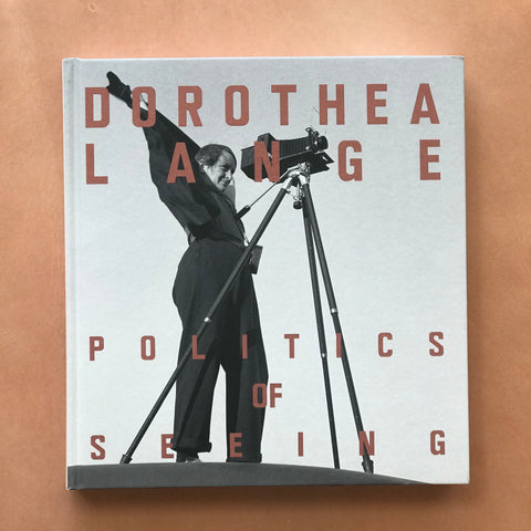 Dorothea Lange The Politics of Seeing