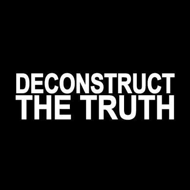 DECONSTRUCT THE TRUTH
