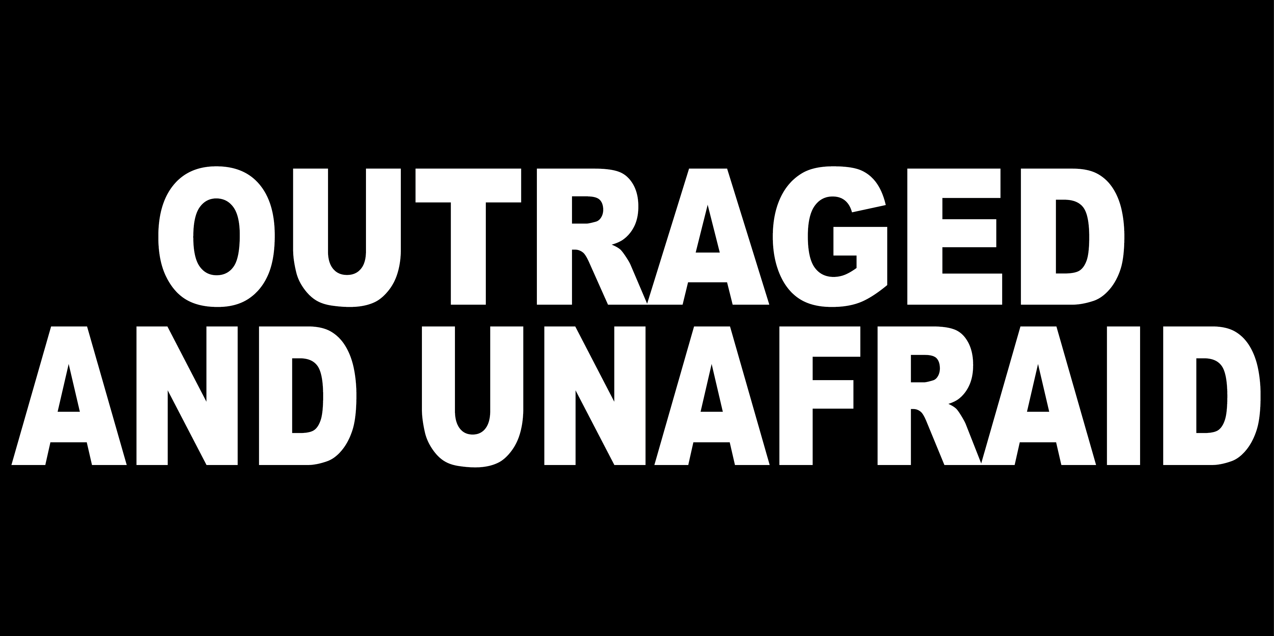 OUTRAGED AND UNAFRAID