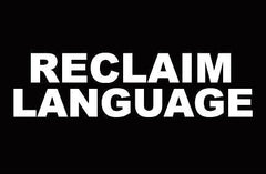 RECLAIM LANGUAGE