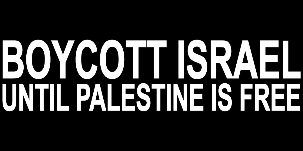 BOYCOTT ISRAEL UNTIL PALESTINE IS FREE