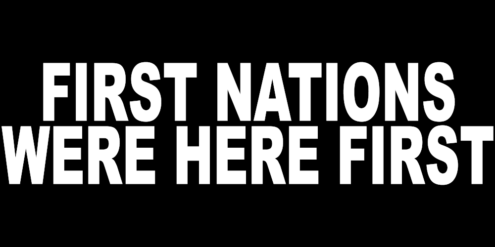 FIRST NATIONS WERE HERE FIRST