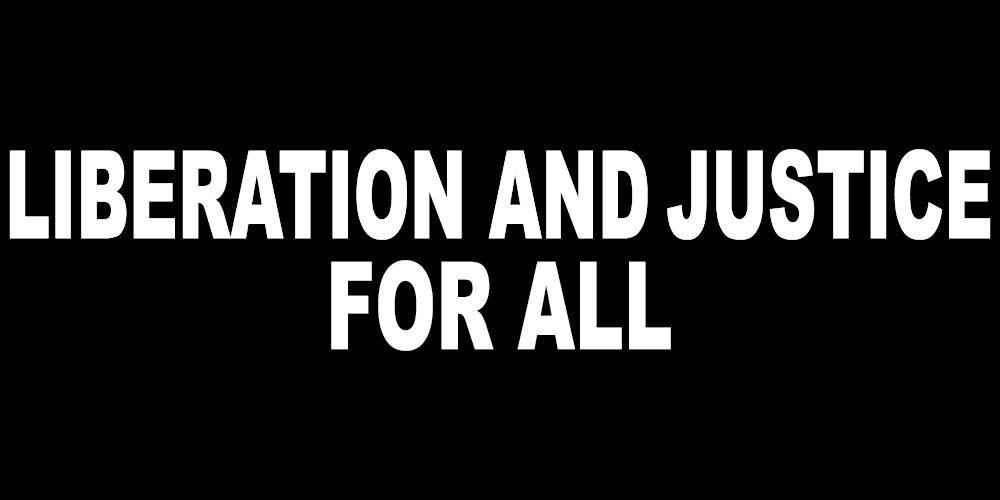 LIBERATION AND JUSTICE FOR ALL