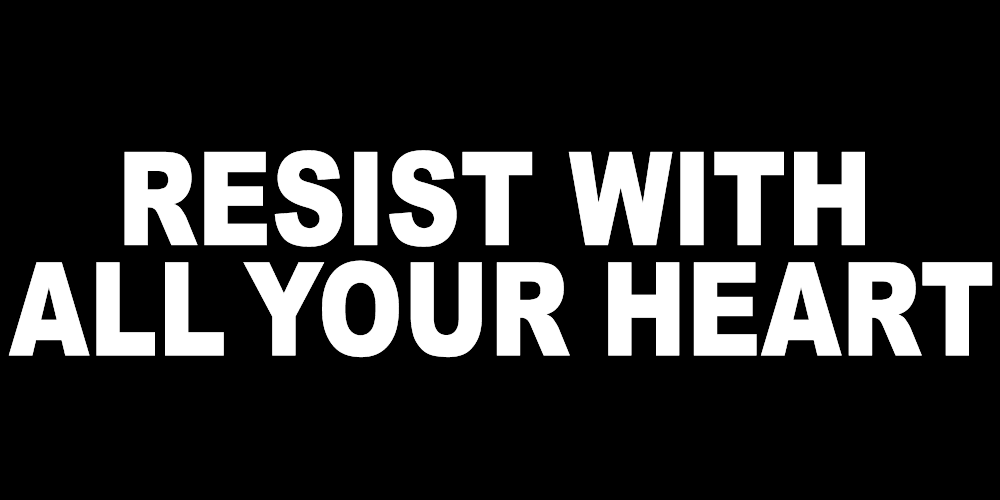 RESIST WITH ALL YOUR HEART