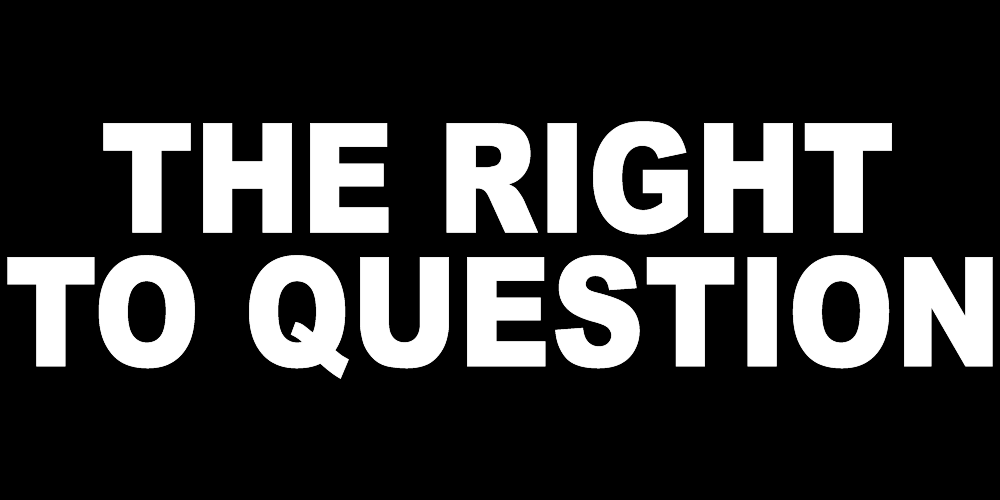 THE RIGHT TO QUESTION