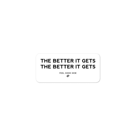 The Better It Gets The Better It Gets Sticker