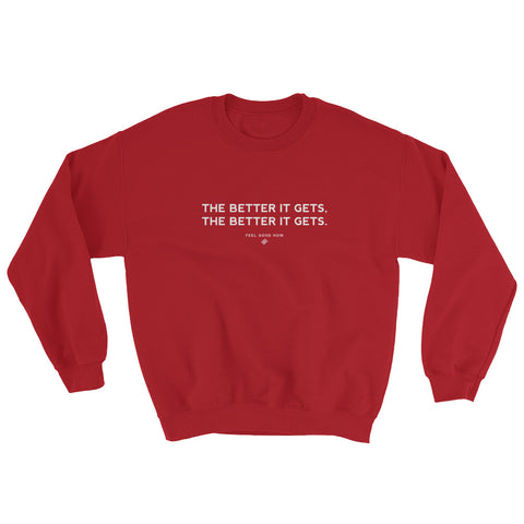 The Better it Gets, the Better it Gets Unisex Sweatshirt