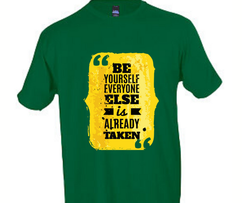Be Yourself, Everyone Else is Already Taken  T-Shirt