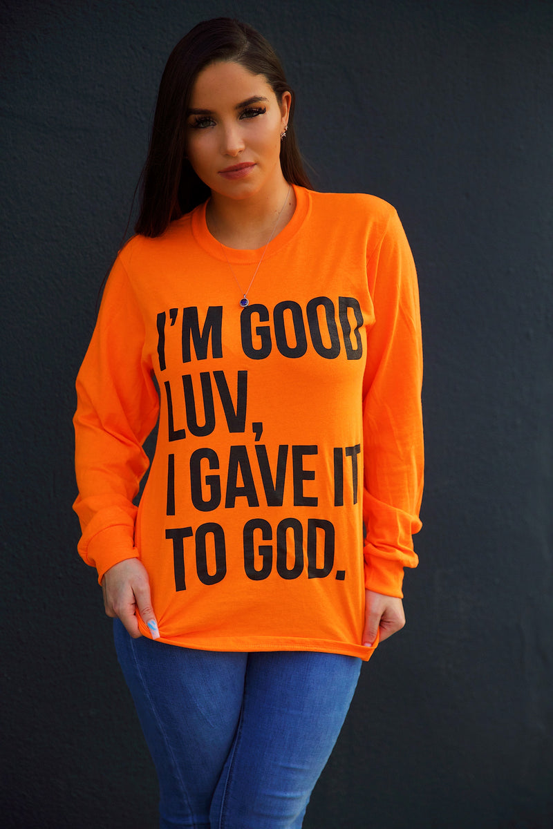 I'M GOOD LUV (HIGHLIGHTER ORANGE LONG SLEEVE)