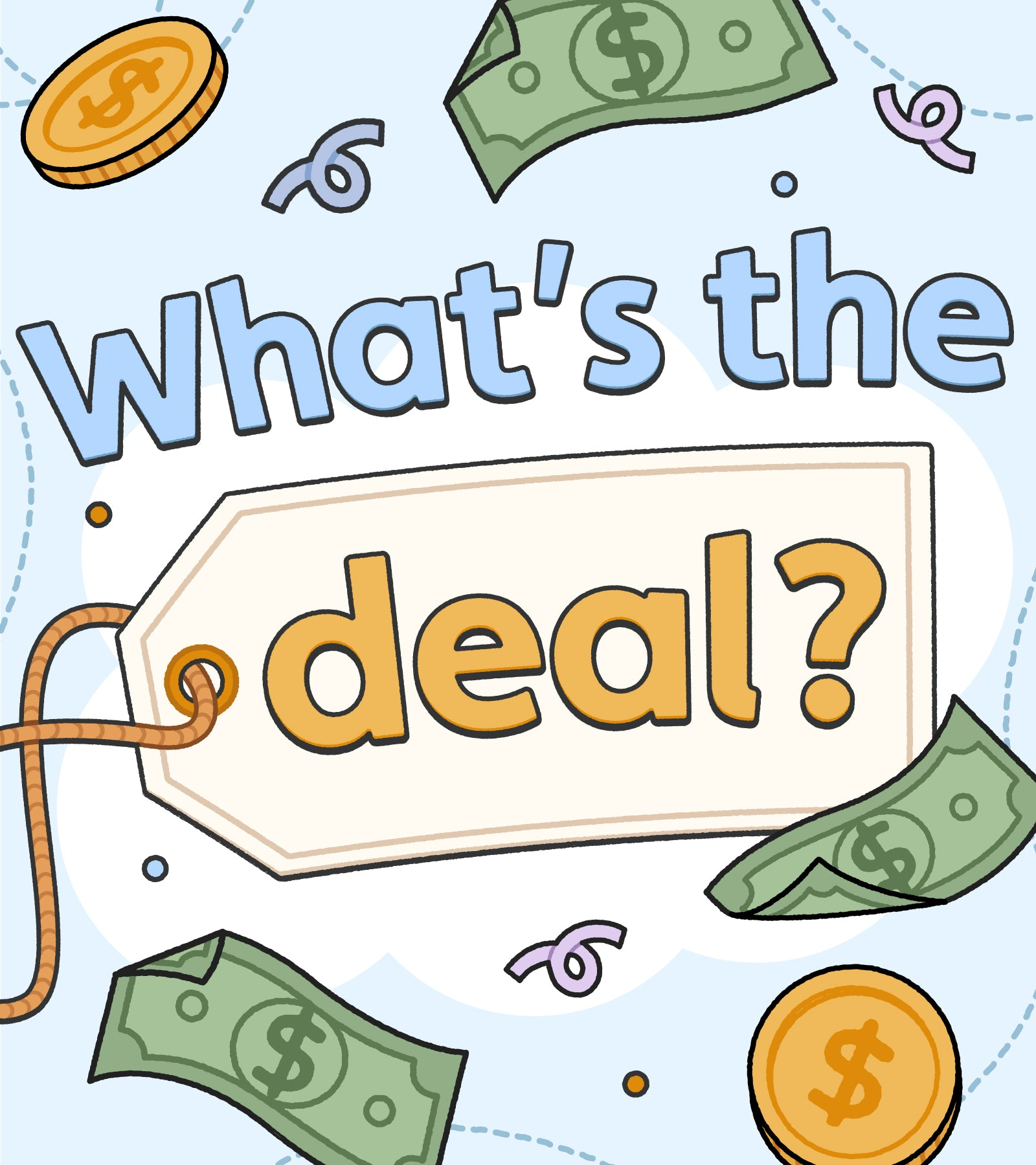 """Illustrated headline """"What's the Deal?"""" with coins, money, and price tag"""