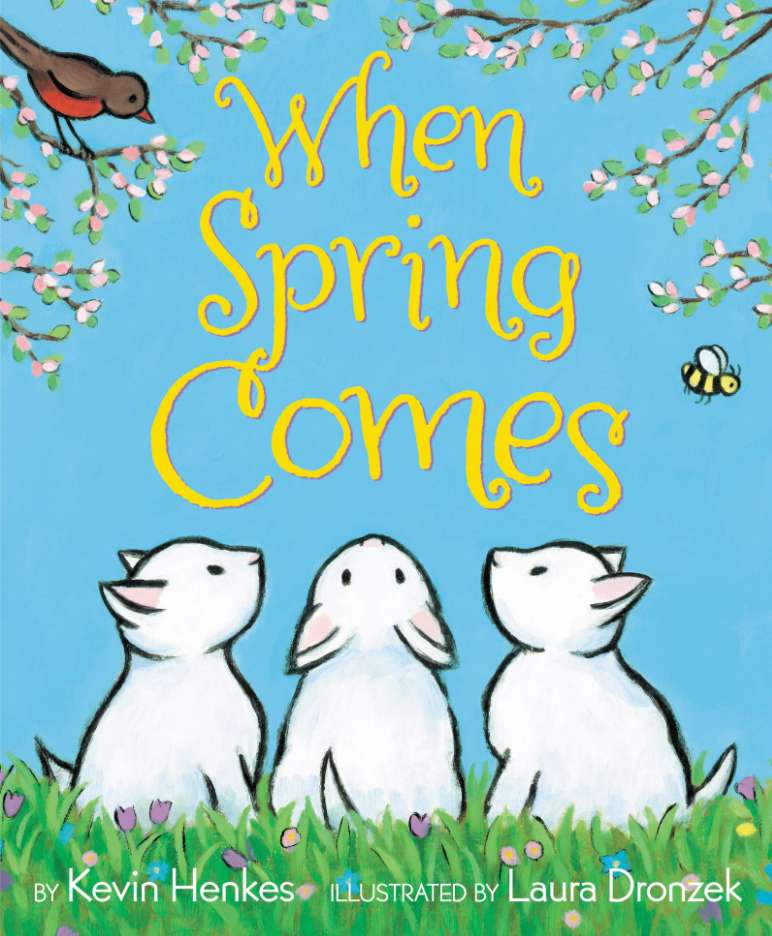 """Cover of """"When Spring Comes,"""" with words centered on page, three kittens, a bird on a branch, and bees framing the words"""
