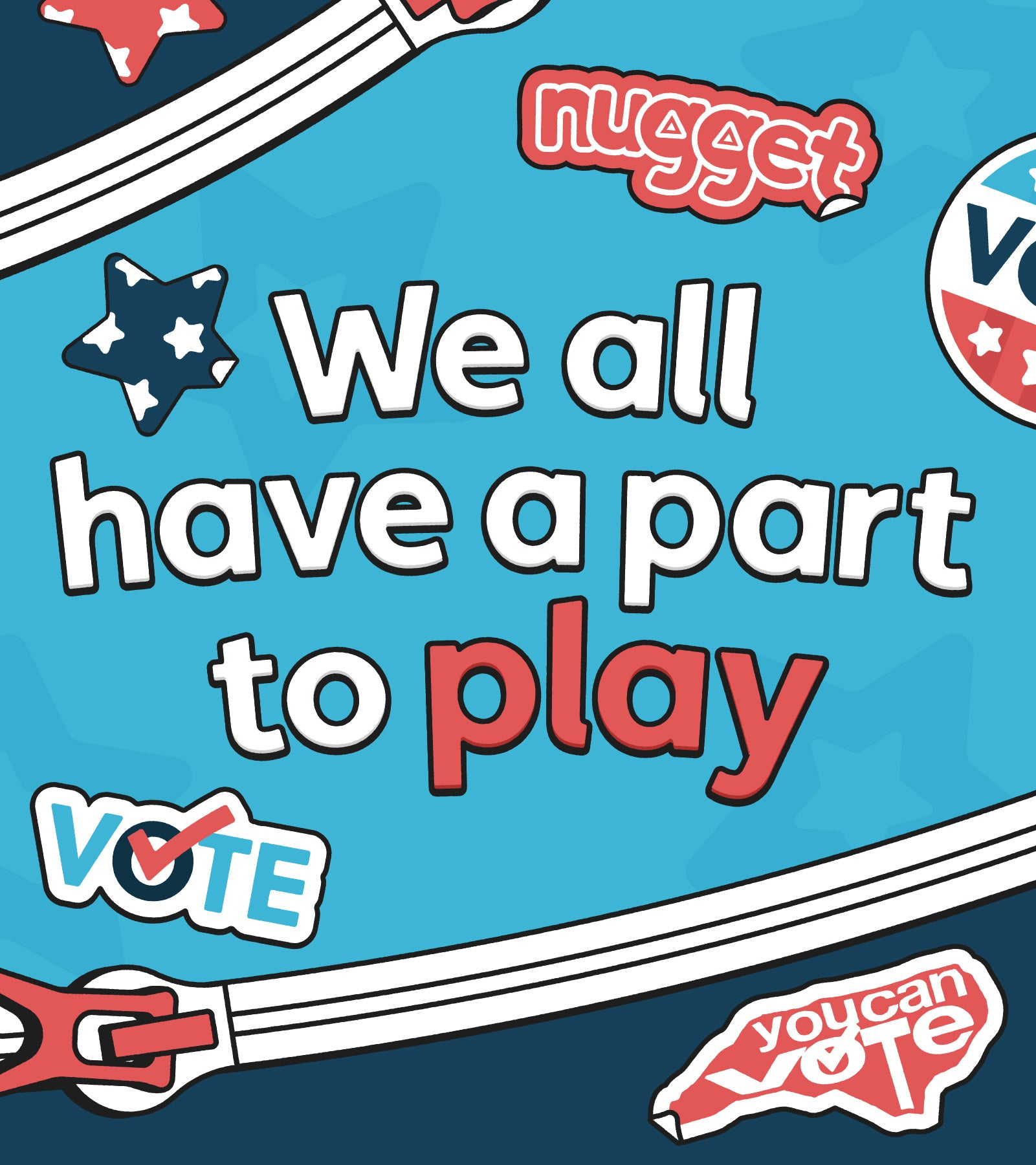 We all have a part to play! Nugget logo, You Can vote logo