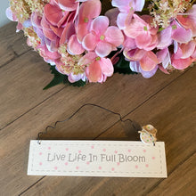Load image into Gallery viewer, LIVE LIFE IN FULL BLOOM SIGN