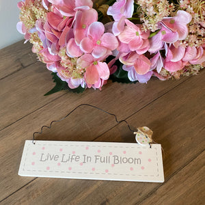 LIVE LIFE IN FULL BLOOM SIGN