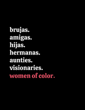 Load image into Gallery viewer, black background with white text reading brujas, amigas, hijas, hermanas, aunties, visionaries. And coral pink text reading women of color.