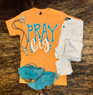Pray Big T-shirt