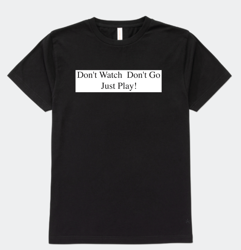 Don't Watch Don't Go Just Play! T-shirt