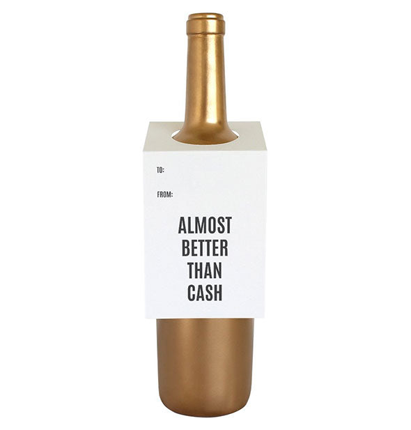 "A white tag labeled ""Almost Better Than Cash"" fits over the neck of a gold wine bottle."