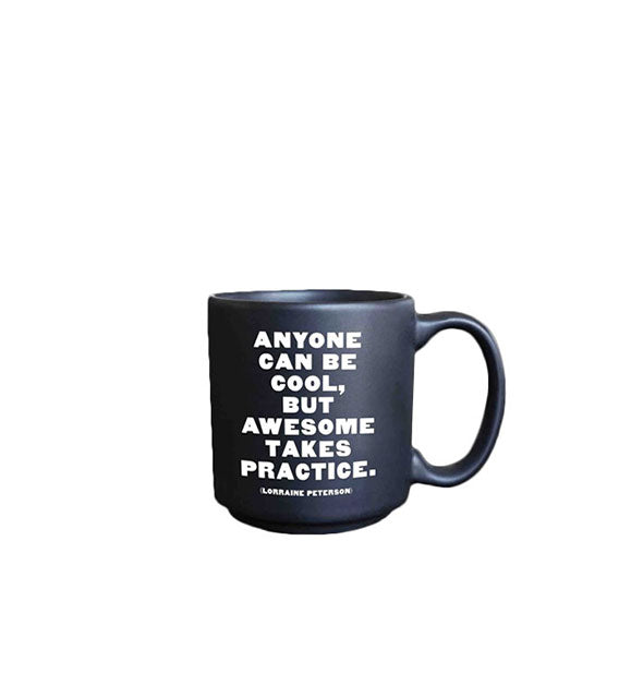 Anyone can be cool, but awesome takes practice. (Lorraine Peterson)