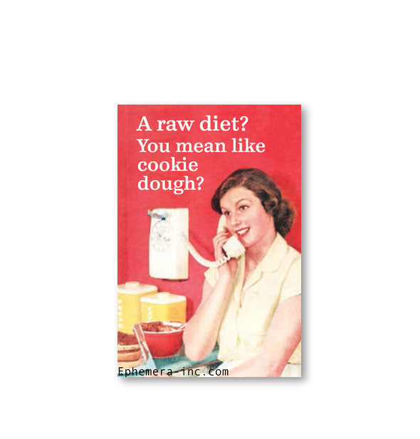 "A woman talking on a rotary telephone below the caption, ""A raw diet? You mean like cookie dough?"""