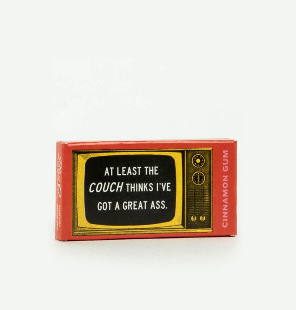 At Least The Couch Thinks Ive Got A Great Ass Cinnamon Gum