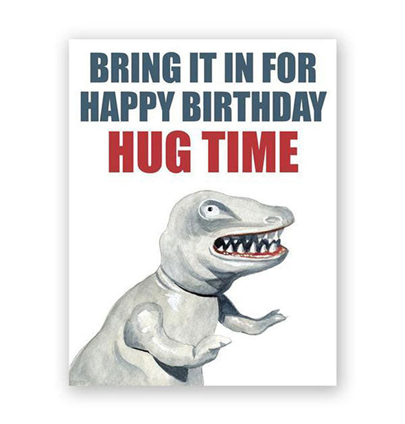 Bring It In For The Happy Birthday Hug Time Dino Card