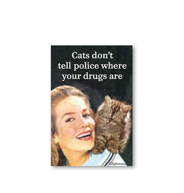 "A woman with cat on her shoulder below the caption, ""Cats don't tell police where your drugs are."""