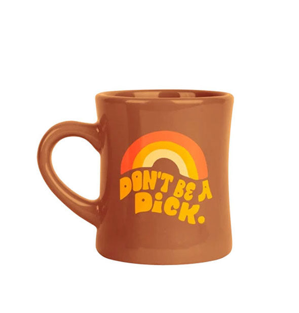 "Brown diner-style coffee mug with rainbow graphic and retro-style lettering that says, ""Don't Be a Dick."""