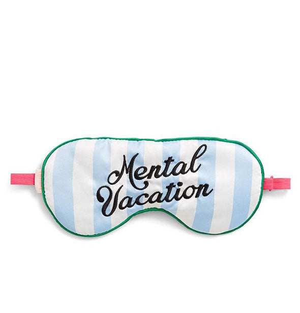 "Blue and white striped eye mask embroidered with the words ""Mental Vacation"" in black, adjustable pink elastic strap partially shown."