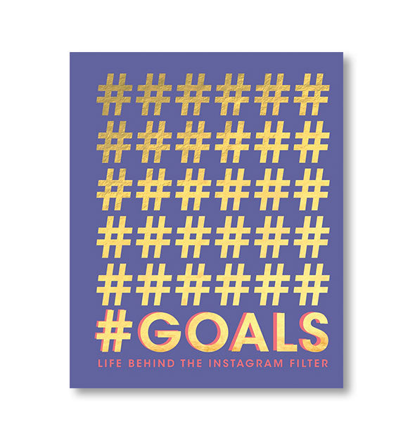 Cover of #Goals: Life Behind the Instagram Filter with gold foil accents