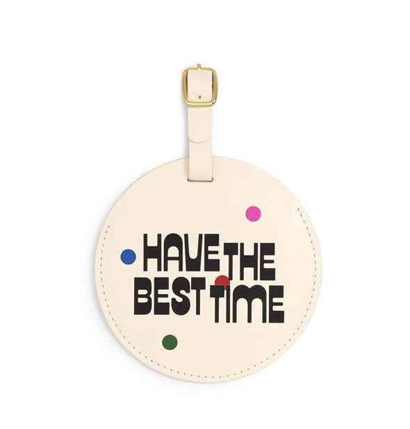 Cream with Black Have The Best Time Circle Luggage Tag
