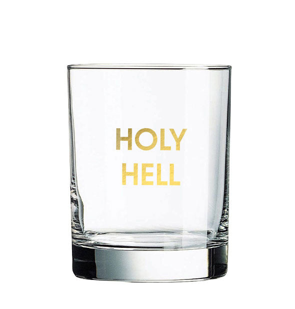 "Clear rocks glass imprinted with ""Holy Hell"" in metallic gold."
