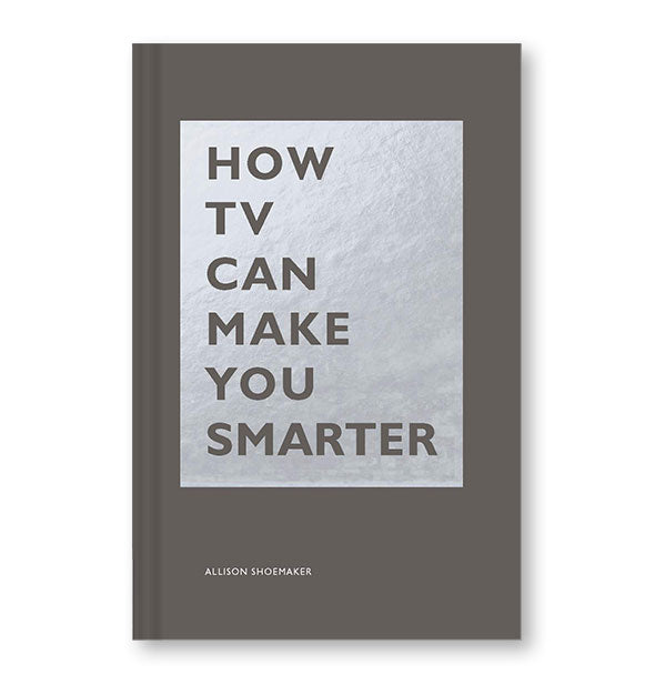 Gray and silver cover of How TV Can Make You Smarter by Allison Shoemaker