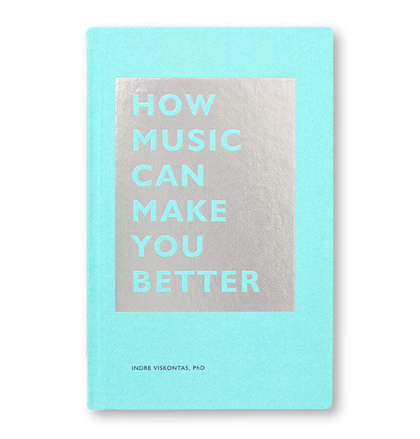Blue and silver cover of How Music Can Make You Better by Indre Viskontas, PhD