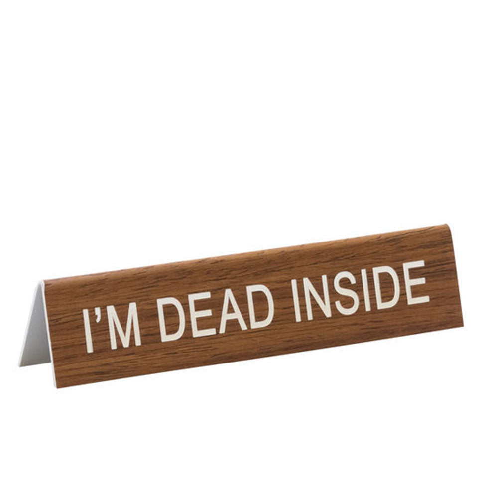 Brown with White Im Dead Inside Desk Sign