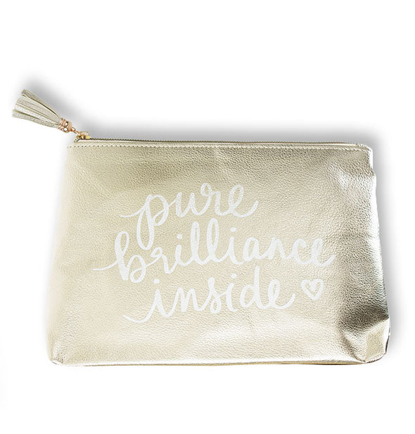 "Metallic gold pouch with tassel zipper pull and the phrase, ""Pure brilliance inside"" in white lettering"