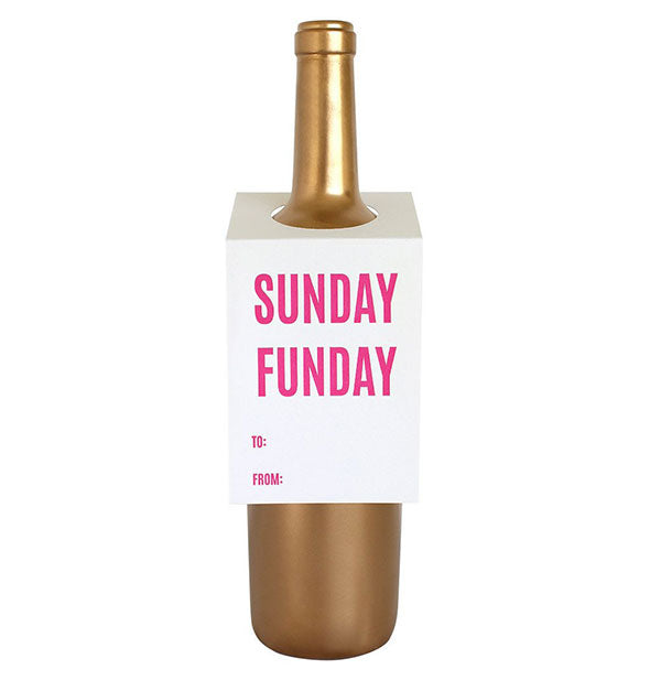 "A white tag labeled ""Sunday Funday"" fits over the neck of a gold wine bottle."