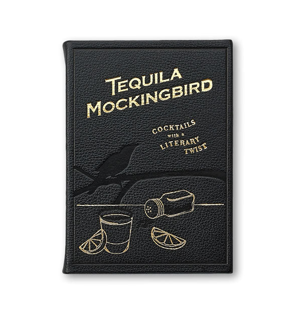 Textured black leather cover of Tequila Mockingbird: Cocktails With a Literary Twist featuring gold lettering and artwork
