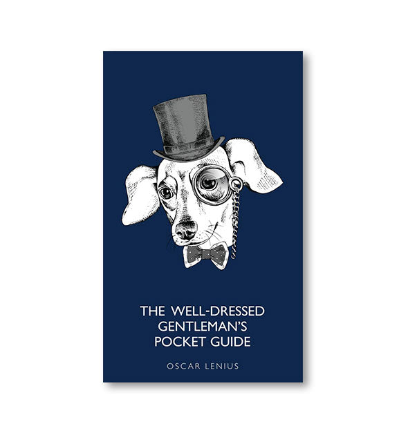 Cover of The Well-Dressed Gentleman's Pocket Guide by Oscar Lenius with illustration of a dog wearing a top hat, monocle, and bowtie