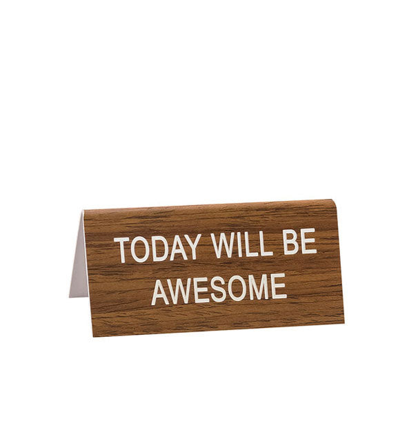 "Faux wood desk sign imprinted with the phrase, ""Today will be awesome"" in white lettering"