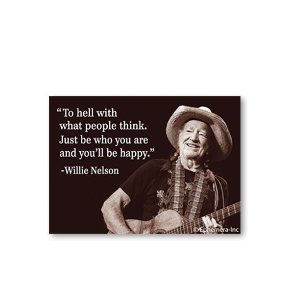 "Portrait of Willie Nelson next to his quote, ""To hell with what people think. Just be who you are and you'll be happy."""