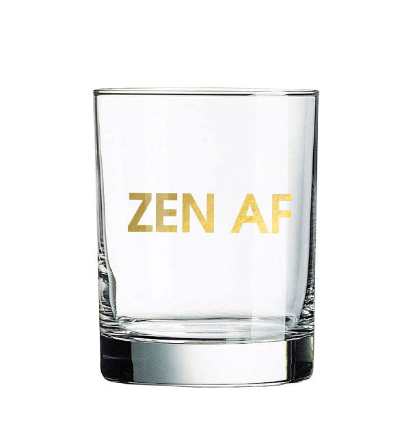"Clear rocks glass imprinted with ""Zen AF"" in metallic gold."