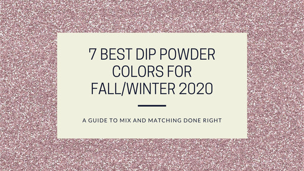 7 BEST DIP POWDER COLORS FOR FALL/WINTER 2020