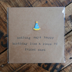 Nothing Says Happy Birthday Like A Folded Piece Of Card - Greeting Card